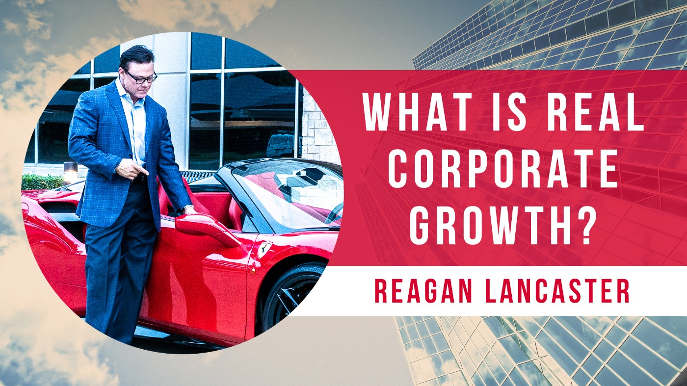 Reagan Lancaster What Is Real Corporate Growth